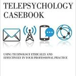Un libro de casos de telepsicología: el uso de la tecnología de manera ética y eficaz en su práctica profesional
